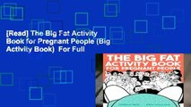 [Read] The Big Fat Activity Book for Pregnant People (Big Activity Book)  For Full