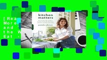 [Read] Kitchen Matters: More than 100 Recipes and Tips to Transform the Way You Cook and Eat -