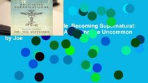 Any Format For Kindle  Becoming Supernatural: How Common People Are Doing the Uncommon by Joe