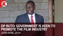 Deputy President William Ruto - Government is keen to promote the Film Industry to create more Jobs
