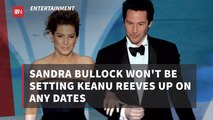 Sandra Bullock Won't Get Involved With Keanu Reeves Dating Life