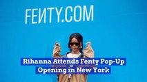 Rihanna Opens Her Fenty Pop-Up Store