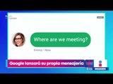 Google lanzará su propia mensajería para competir con WhatsApp | Noticias con Yuriria Sierra