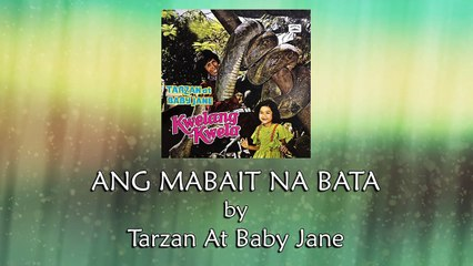Tarzan at Baby Jane - Ang Mabait Na Bata (Lyrics Video)