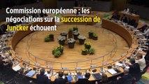 Commission européenne : les négociations sur la succession de Juncker échouent