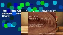 Full E-book  Aging Thoughtfully: Conversations about Retirement, Romance, Wrinkles, and Regret