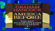 Full E-book America Before: The Key to Earth s Lost Civilization  For Full