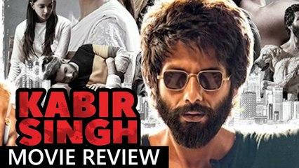 Kabir Singh Full Movie: Kabir Singh MOVIE REVIEW   Shahid