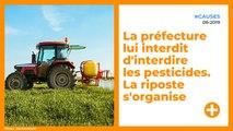 La préfecture lui Interdit d'interdire les pesticides. La riposte s'organise