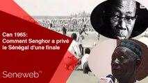 Can 1965- Comment Senghor a prive le Senegal d'une finale (1)