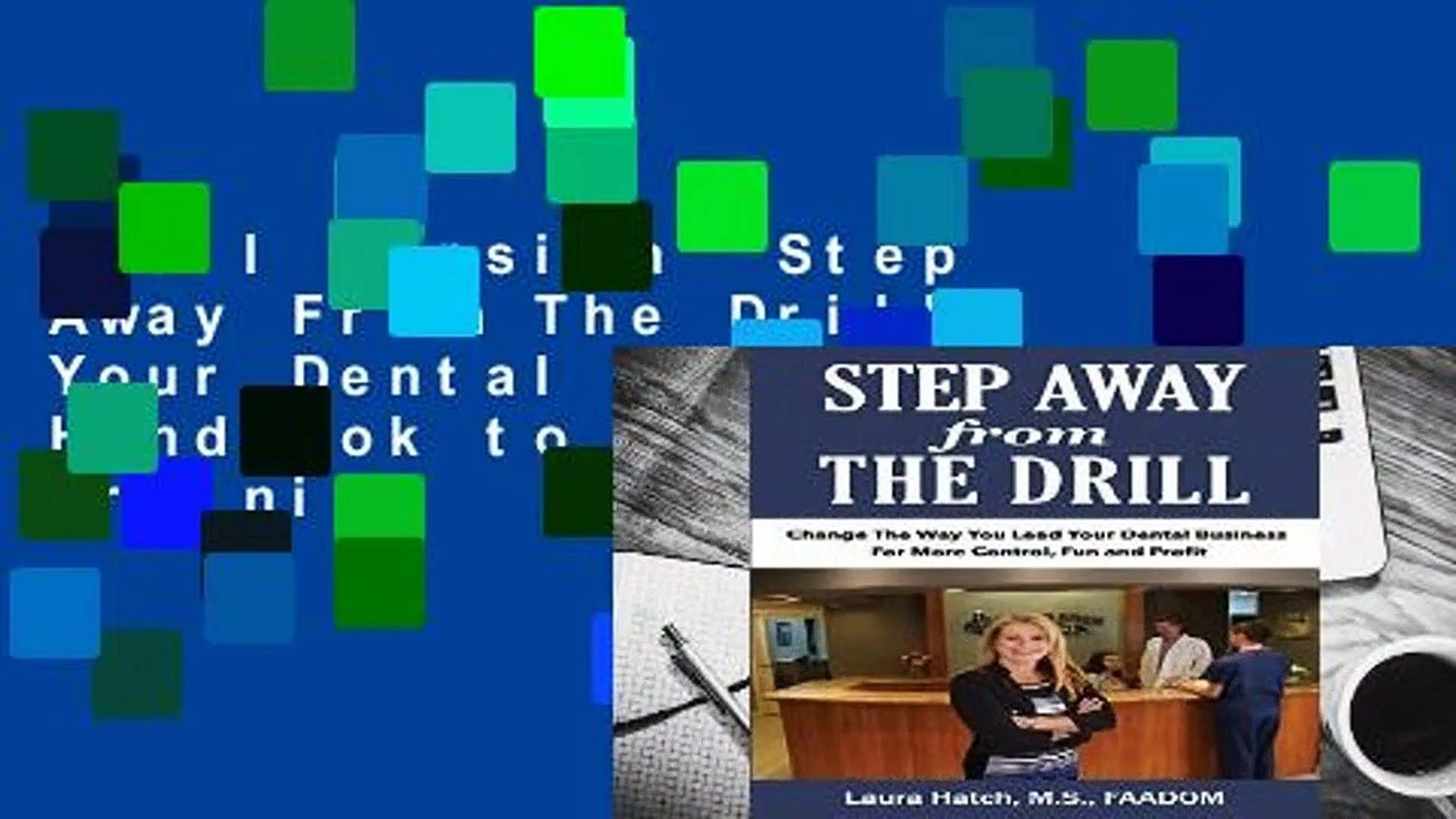 Full version  Step Away From The Drill: Your Dental Front Office Handbook to Accelerate Training