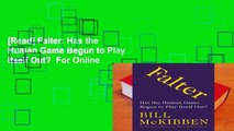 [Read] Falter: Has the Human Game Begun to Play Itself Out?  For Online