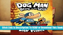 [Read] Dog Man: Brawl of the Wild (Dog Man, #6)  For Full