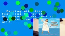 Dancing with Jesus: Featuring a Host of Miraculous Moves  Review  Full version  Dancing with