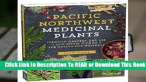 Full version  Pacific Northwest Medicinal Plants: Identify, Harvest, and Use 120 Wild Herbs for