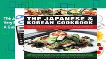 The Japanese   Korean Cookbook: The Very Best of Two Classic Asian Cuisines: A Guide to