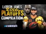 LeBron James COMPLETE 2016 Playoffs Highlights - 26.3 PPG, 7.6 APG, LEGENDARY Run-