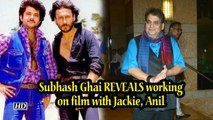 Subhash Ghai REVEALS working on film with Jackie, Anil