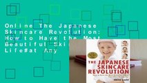 Online The Japanese Skincare Revolution: How to Have the Most Beautiful Skin of Your Life#at Any