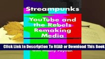[Read] Streampunks: YouTube and the Rebels Remaking Media  For Free