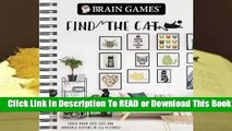 [Read] Brain Games - Find the Cat: Track Down Cute Cats and Adorable Kittens in 129 Pictures  For