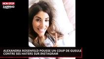 Alexandra Rosenfeld pousse un coup de gueule contre ses haters sur Instagram (vidéo)