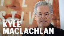 Rencontre avec Kyle MacLachlan