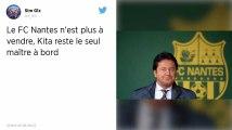 FC Nantes : La famille Kita renonce à vendre le club « faute de garanties » de l'investisseur