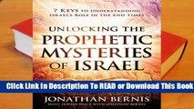 [Read] Unlocking the Prophetic Mysteries of Israel: 7 Keys to Understanding Israel's Role in the