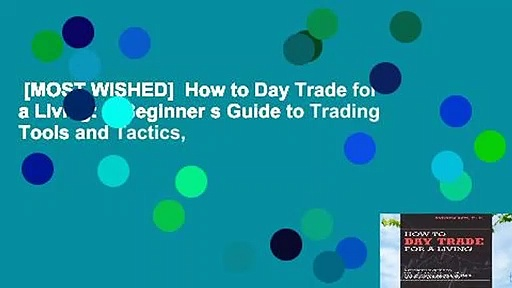 [MOST WISHED]  How to Day Trade for a Living: A Beginner s Guide to Trading Tools and Tactics,