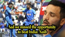 World Cup 2019| Sad we missed the opportunity to beat India: Naib