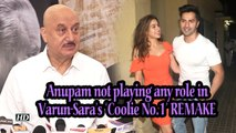 Anupam Kher not playing any role in Varun- Sara's 'Coolie No.1' REMAKE