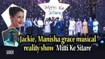 Jackie Shroff, Manisha Koirala grace musical reality show 'Mitti Ke Sitare'