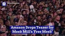 Amazon Drops Teaser for Meek Mill's 'Free Meek'