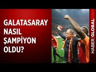 Galatasaray'ın Şampiyonluk Hikayesi. Nasıl Şampiyon Oldu?