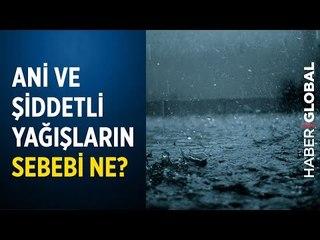 Ani ve Şiddetli Yağışların Sebebi Ne? İstanbul'da Büyük Sel Yaşanır mı?