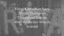 Khloé Kardashian Says Tristan Thompson Threatened Suicide After the Jordyn Woods Scandal