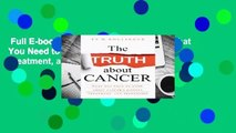 Full E-book  The Truth about Cancer: What You Need to Know about Cancer's History, Treatment, and