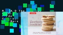 R.E.A.D The Perfect Cookie: Your Ultimate Guide to Foolproof Cookies, Brownies, and Bars