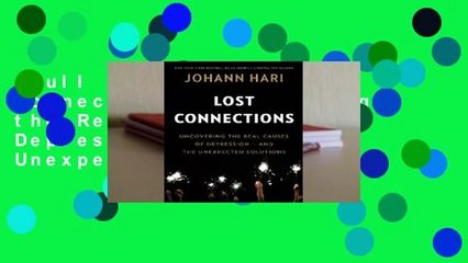 Full version Lost Connections: Uncovering the Real Causes of Depression -  and the Unexpected