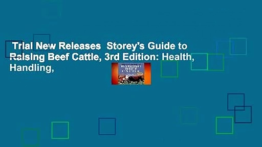 Trial New Releases  Storey's Guide to Raising Beef Cattle, 3rd Edition: Health, Handling,