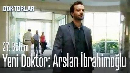 Yeni doktor Arslan İbrahimoğlu - Doktorlar 27. Bölüm