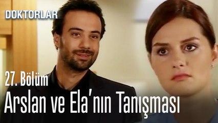 Arslan ve Ela'nın tanışması - Doktorlar 27. Bölüm