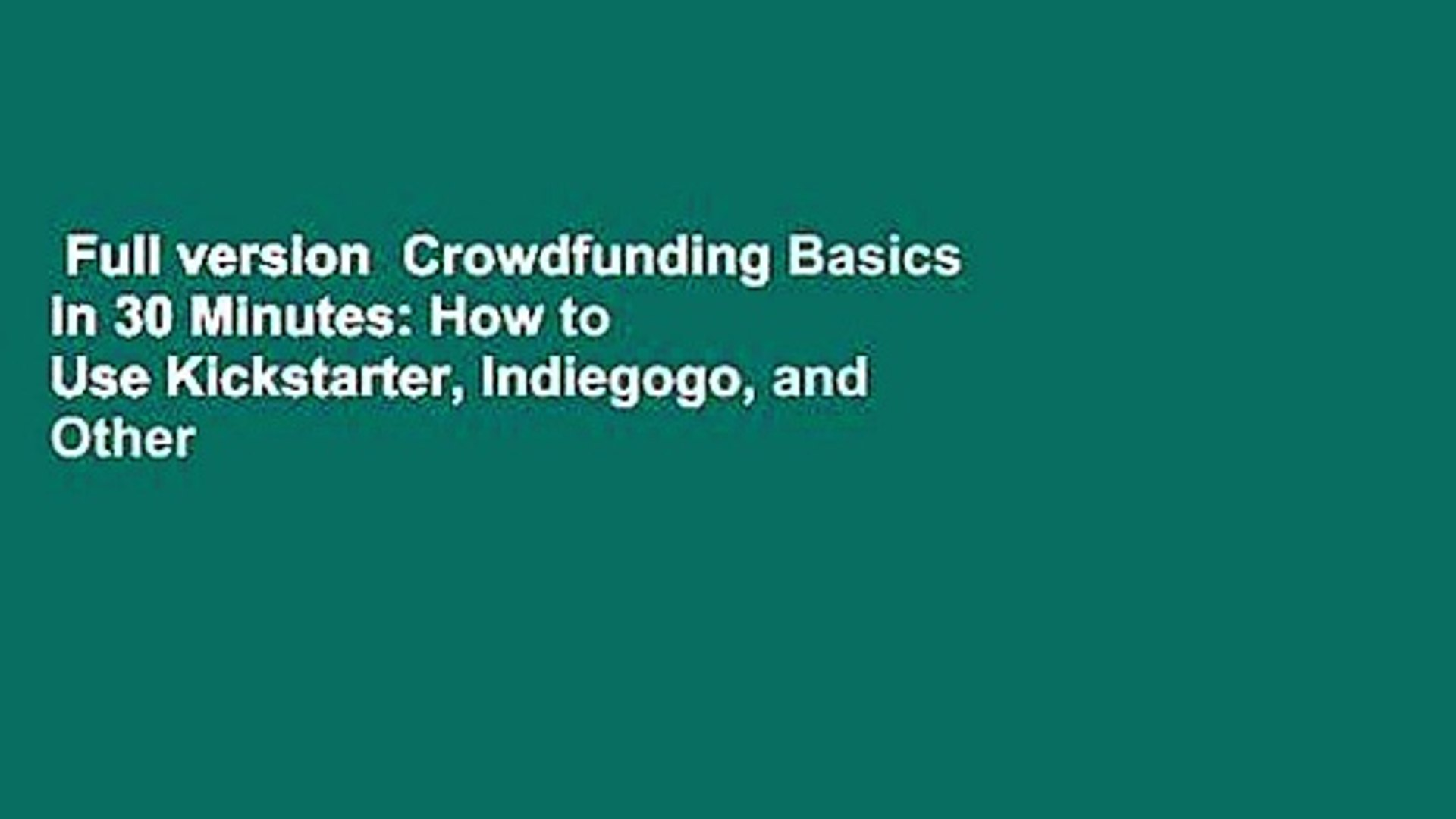 Full version  Crowdfunding Basics in 30 Minutes: How to Use Kickstarter, Indiegogo, and Other