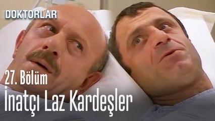 İnatçı laz kardeşler - Doktorlar 27. Bölüm