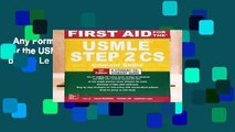Any Format For Kindle  First Aid for the USMLE Step 2 CS, Sixth Edition by Tao Le
