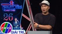 THVL | Ca sĩ Quốc Đại nghi ngờ Anh Tuấn vì câu nói lúc mở thẻ quyền năng| Truy tìm cao thủ - Tập 26