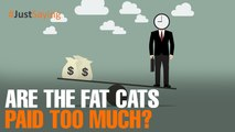 #JUSTSAYING: Are the fat cats paid too much?