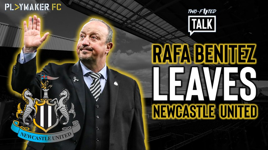 Two-Footed Talk - Rafa Benitez LEAVES Newcastle United!