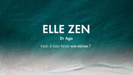 Dr Aga : faut-il faire bénir son utérus ?  | ELLE ZEN